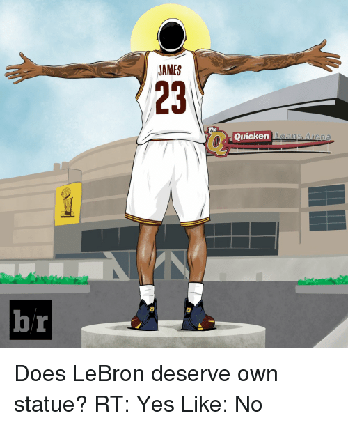 quicken: hr  JAMES  The  Quicken  ans Arena Does LeBron deserve own statue? RT: Yes Like: No