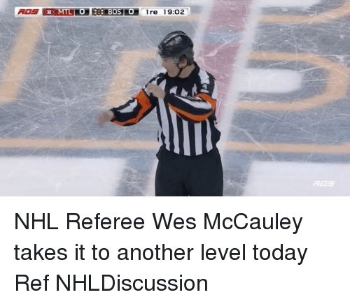 Memes, 🤖, and Ebs: HR MTL LO EB BOS Tre 19:02 NHL Referee Wes McCauley takes it to another level today Ref NHLDiscussion