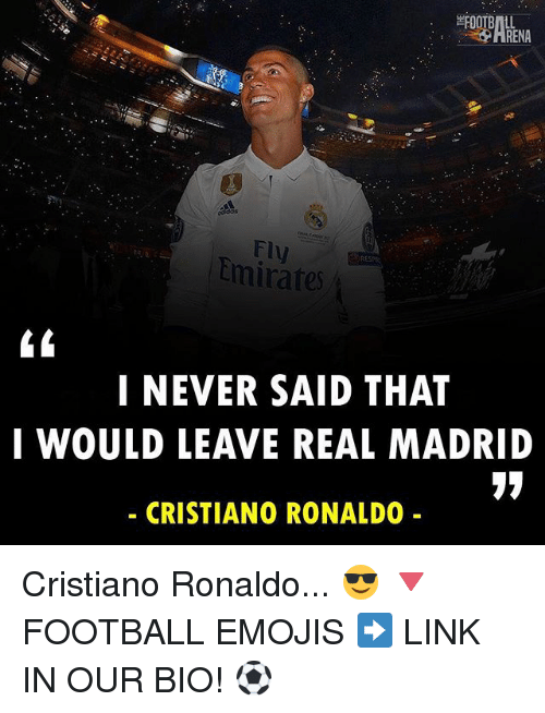 Cristiano Ronaldo, Memes, and Real Madrid: HRENA  Fly  Emirates  RESP  I NEVER SAID THAT  I WOULD LEAVE REAL MADRID  CRISTIANO RONALDO Cristiano Ronaldo... 😎 🔻FOOTBALL EMOJIS ➡️ LINK IN OUR BIO! ⚽️
