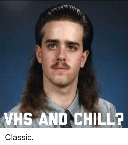 Vhs And Chill: HS AND CHILL? Classic.
