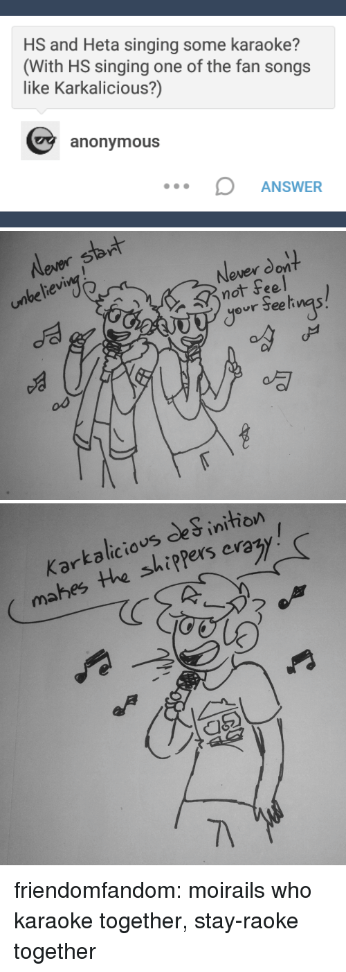 Karaoke: HS and Heta singing some karaoke?  (With HS singing one of the fan songs  like Karkalicious?)  anonymous  ANSWER   Never sb  unbe lieving  N t  not Feel  ever don  our eeli nas  병   Karkalicious de Sinitiovn  mahes the shipPers eraty!  7 friendomfandom:  moirails who karaoke together, stay-raoke together