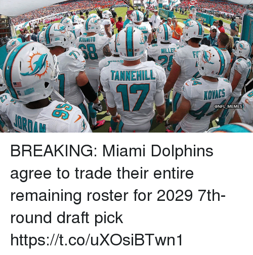 tannehill: hs  MIAMI  TANNEHILL  AOVACS  @NFL MEMES BREAKING: Miami Dolphins agree to trade their entire remaining roster for 2029 7th-round draft pick https://t.co/uXOsiBTwn1