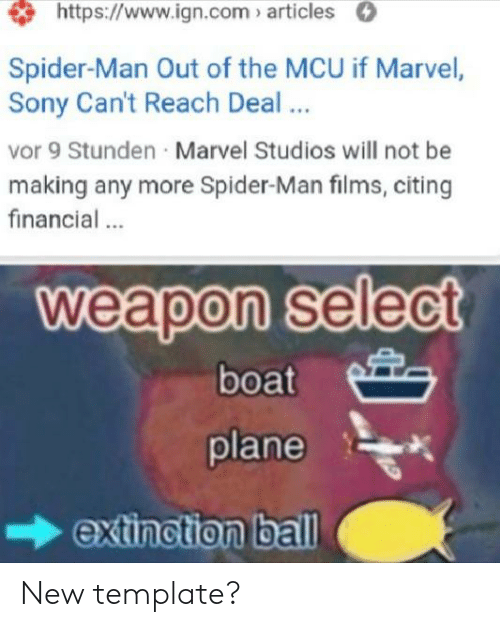 Reddit, Sony, and Spider: http:://www.ign.com articles  Spider-Man Out of the MCU if Marvel,  Sony Can't Reach Deal .  vor 9 Stunden Marvel Studios will not be  making any more Spider-Man films, citing  financial..  weapon select  boat  plane  extinction ball New template?