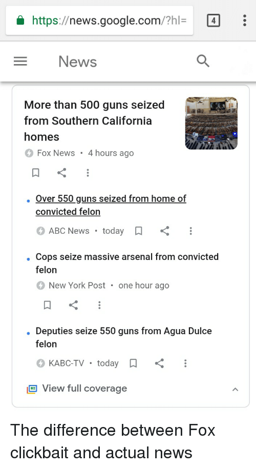 Abc, Arsenal, and Guns: https://news.gooale.com/?hl4  News  More than 500 guns seized  from Southern California  homes  Fox News 4 hours ago  . Over 550 guns seized from home of  convicted felon  ABC News today:  . Cops seize massive arsenal from convicted  felon  New York Post one hour ago  . Deputies seize 550 guns from Agua Dulce  felon  O KABC-TV . today口  但View full coverage The difference between Fox clickbait and actual news