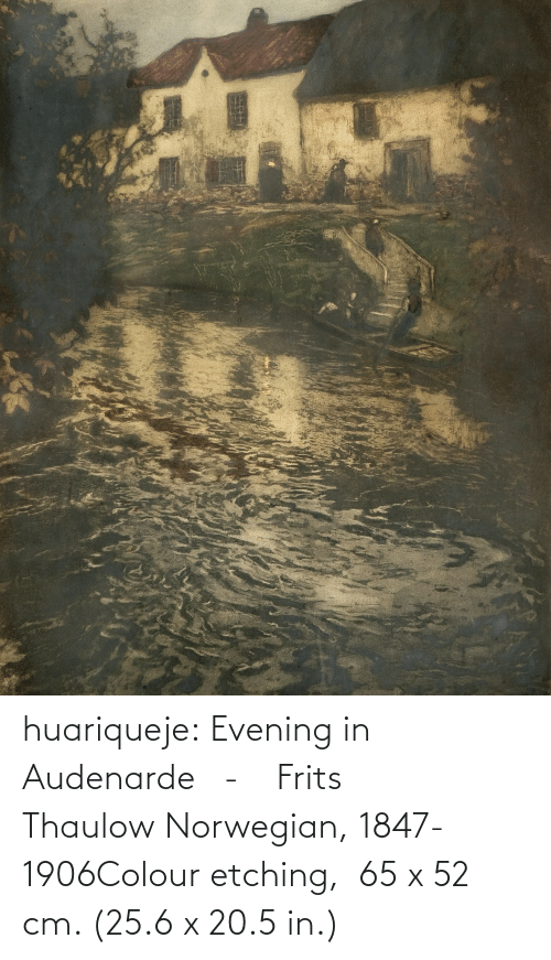 evening: huariqueje:  Evening in Audenarde   -    Frits Thaulow Norwegian, 1847-1906Colour etching,   65 x 52 cm. (25.6 x 20.5 in.)