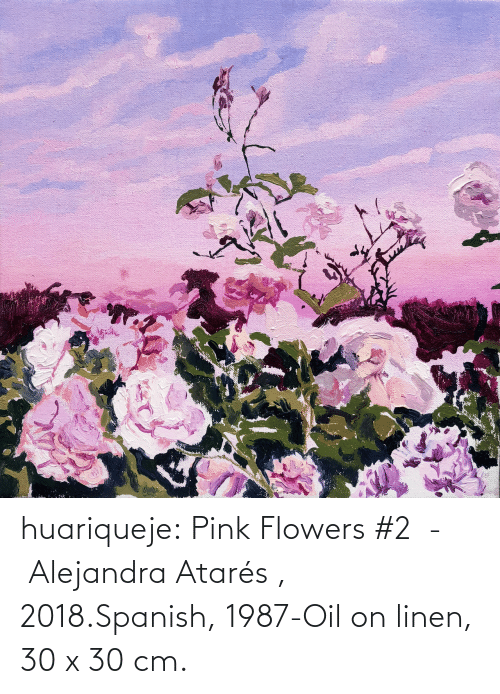 oil: huariqueje:  Pink Flowers #2  -  Alejandra Atarés , 2018.Spanish, 1987-Oil on linen, 30 x 30 cm.