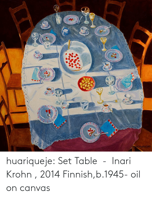 Canvas: huariqueje: Set Table  -  Inari Krohn , 2014 Finnish,b.1945- oil on canvas