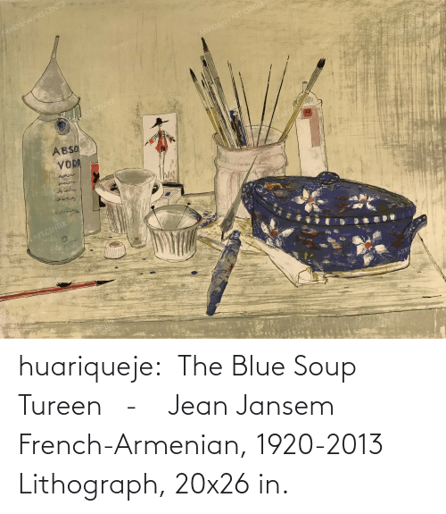 soup: huariqueje:  The Blue Soup Tureen   -    Jean Jansem French-Armenian, 1920-2013 Lithograph,   20x26 in.