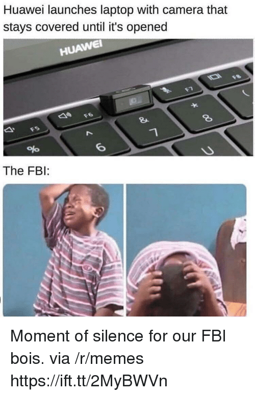 Fbi, Memes, and Camera: Huawei launches laptop with camera that  stays covered until it's opened  el  HUAWE  2  The FBI: Moment of silence for our FBI bois. via /r/memes https://ift.tt/2MyBWVn