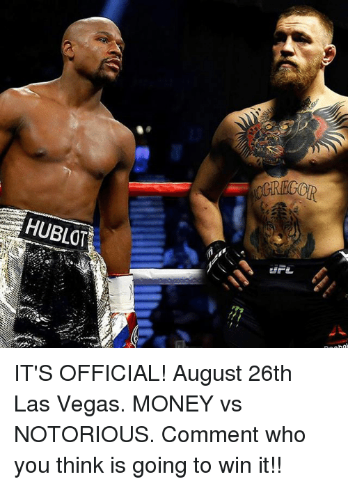 hublot: HUBLOT IT'S OFFICIAL! August 26th Las Vegas. MONEY vs NOTORIOUS. Comment who you think is going to win it!!