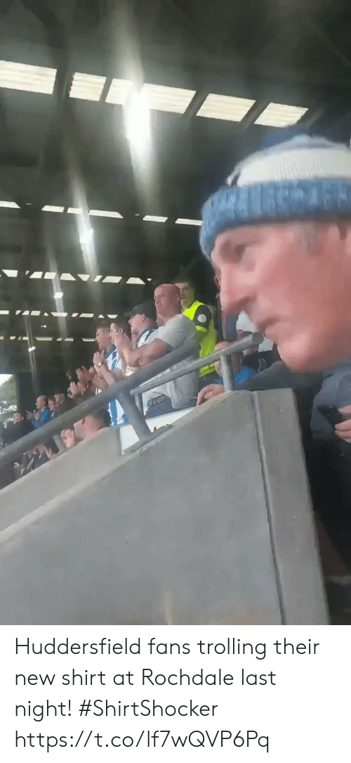 Soccer, Trolling, and Last Night: Huddersfield fans trolling their new shirt at Rochdale last night! #ShirtShocker  https://t.co/lf7wQVP6Pq