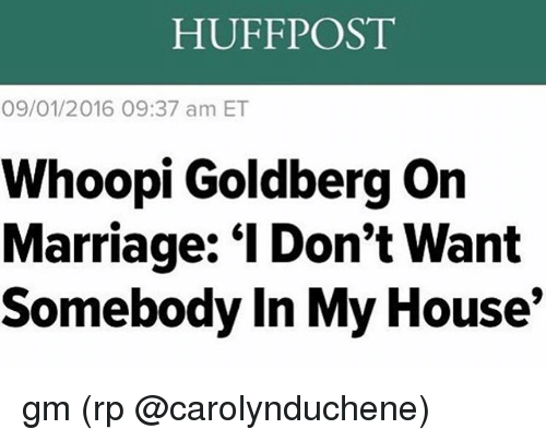 """goldbergs: HUFFPOST  09/01/2016 09:37 am ET  Whoopi Goldberg on  Marriage: """"l Don't Want  Somebody In My House gm (rp @carolynduchene)"""
