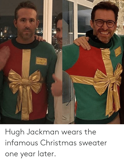 sweater: Hugh Jackman wears the infamous Christmas sweater one year later.