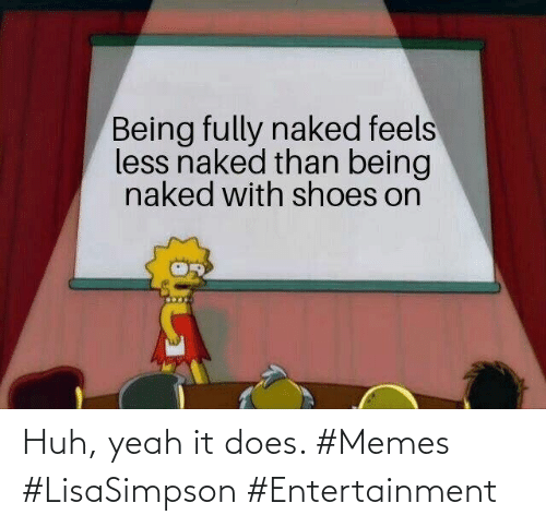 huh: Huh, yeah it does. #Memes #LisaSimpson #Entertainment