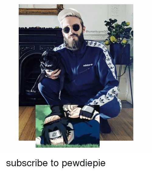 Adidas, Naruto, and Humanity: @humanity.gone26  adidas subscribe to pewdiepie