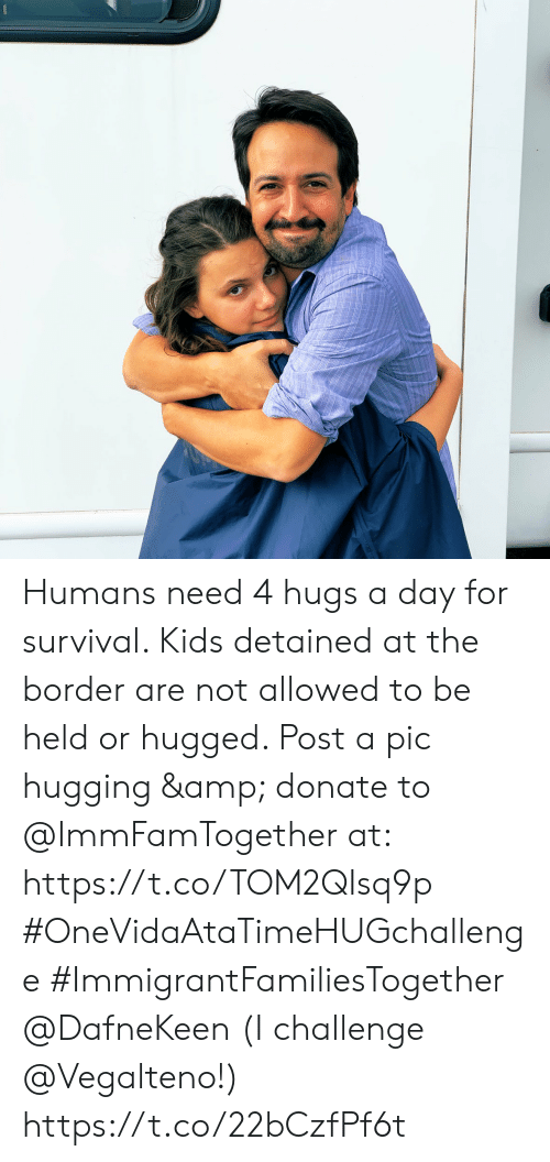 Memes, Kids, and 🤖: Humans need 4 hugs a day for survival. Kids detained at the border are not allowed to be held or hugged. Post a pic hugging & donate to @ImmFamTogether at: https://t.co/TOM2QIsq9p #OneVidaAtaTimeHUGchallenge #ImmigrantFamiliesTogether @DafneKeen  (I challenge @Vegalteno!) https://t.co/22bCzfPf6t