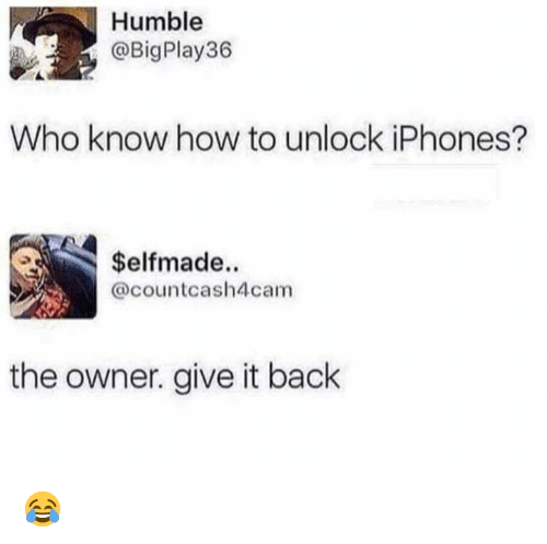 Dank, How To, and Humble: Humble  @BigPlay36  Who know how to unlock iPhones?  $elfmade..  @countcash4cam  the owner. give it back 😂