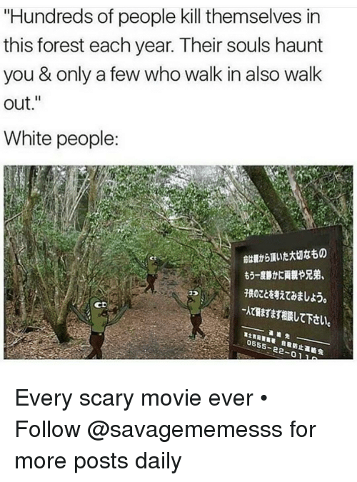 "scari movie: ""Hundreds of people kill themselves in  this forest each year. Their souls haunt  you & only a few who walk in also walk  out  White people:  0555-  22-01 Every scary movie ever • ➫➫ Follow @savagememesss for more posts daily"