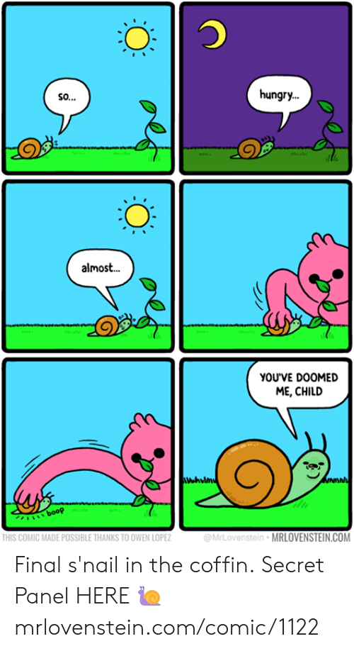 lopez: hungry.  so..  Ml  almos..  YOUVE DOOMED  ME, CHILD  NDAN  booP  @MrLovenstein MRLOVENSTEIN.COM  THIS COMIC MADE POSSIBLE THANKS TO OWEN LOPEZ Final s'nail in the coffin.  Secret Panel HERE 🐌 mrlovenstein.com/comic/1122