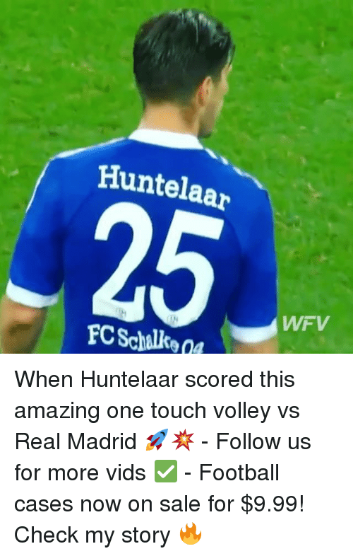 Football, Memes, and Real Madrid: Huntelaar  FC Schalke  WWF V When Huntelaar scored this amazing one touch volley vs Real Madrid 🚀💥 - Follow us for more vids ✅ - Football cases now on sale for $9.99! Check my story 🔥
