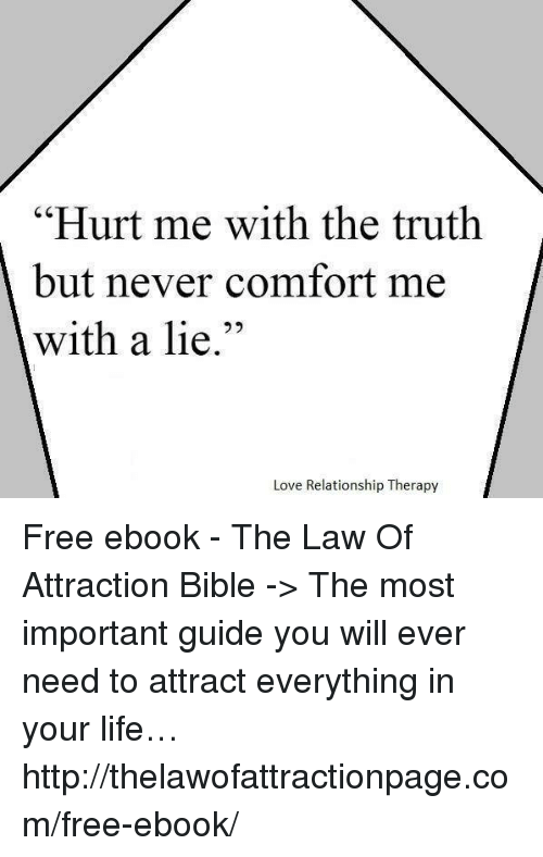 Hurt Me With The Truth But Never Comfort Me With A Lie Love