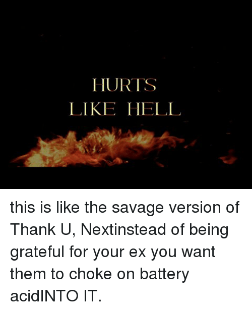 Savage, Next, and Battery: HURTS  LIKE IHELL this is like the savage version of Thank U, Nextinstead of being grateful for your ex you want them to choke on battery acidINTO IT.