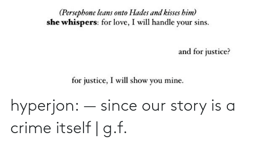 Tagged: hyperjon: —  since our story is a crime itself | g.f.