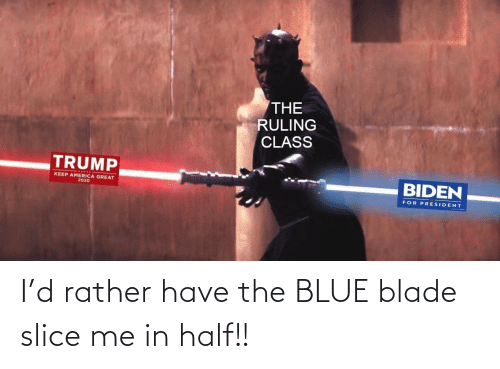 The Blue: I'd rather have the BLUE blade slice me in half!!