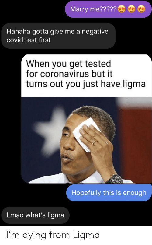 dying: I'm dying from Ligma
