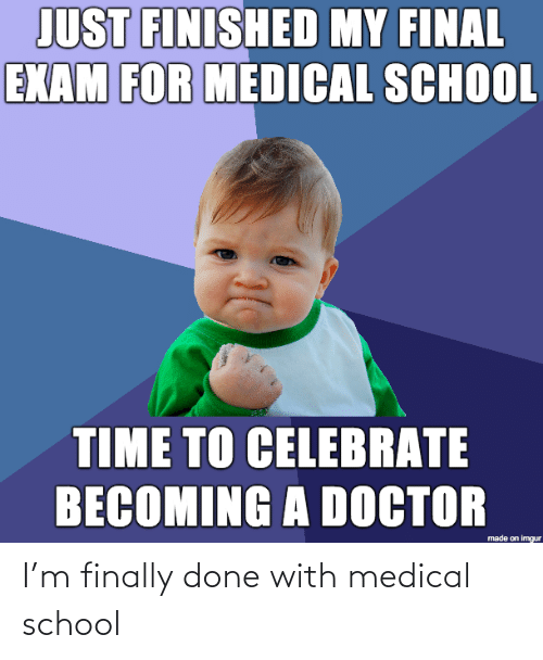 medical: I'm finally done with medical school