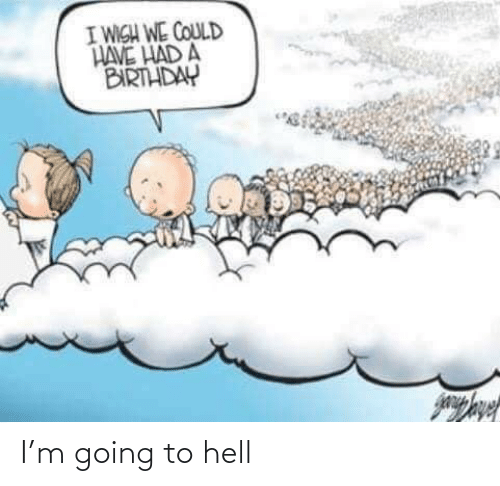 Going To Hell: I'm going to hell