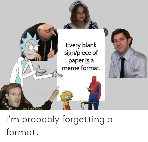 probably: I'm probably forgetting a format.