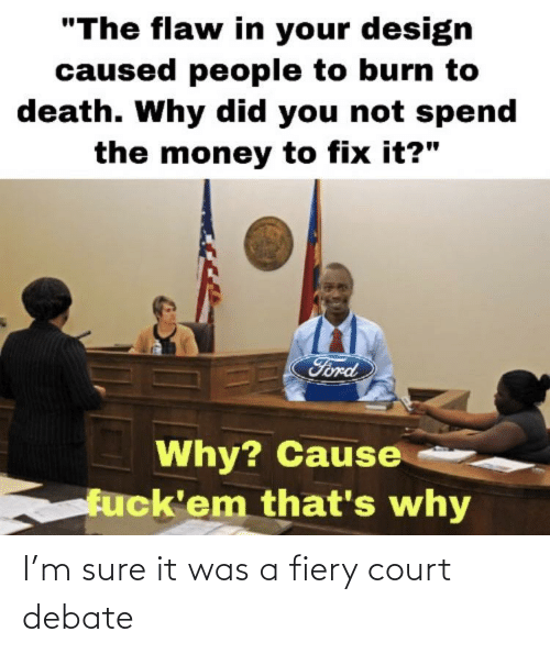 It Was: I'm sure it was a fiery court debate