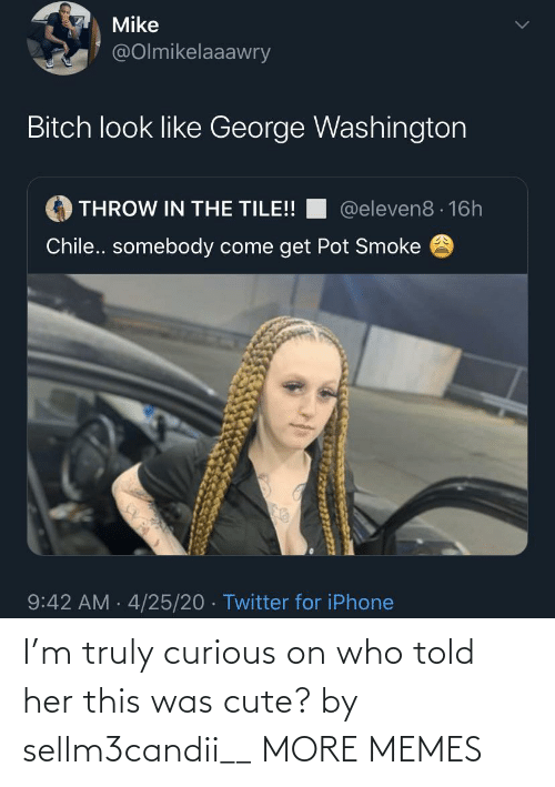 Told: I'm truly curious on who told her this was cute? by sellm3candii__ MORE MEMES