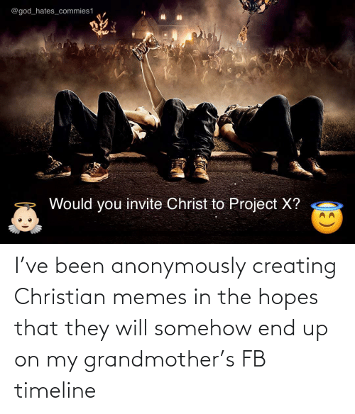 Christian Memes: I've been anonymously creating Christian memes in the hopes that they will somehow end up on my grandmother's FB timeline