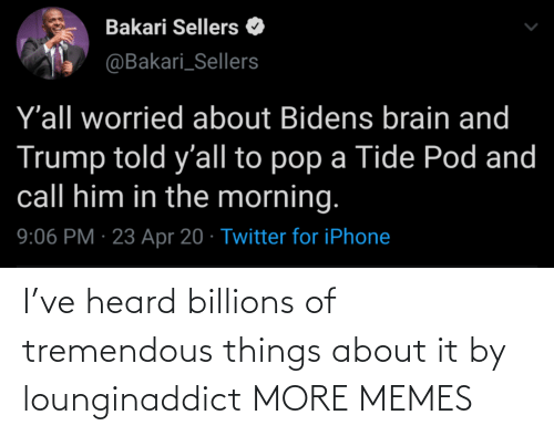 heard: I've heard billions of tremendous things about it by lounginaddict MORE MEMES