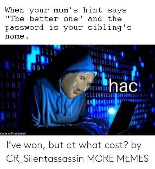 At What: I've won, but at what cost? by CR_Silentassassin MORE MEMES