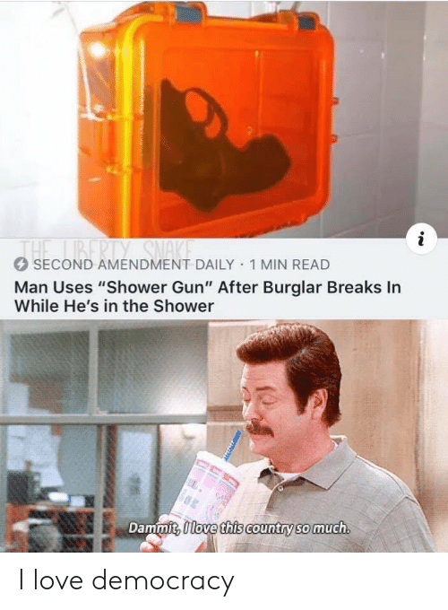 """amendment: i  1BERTY SNAKE  THE  SECOND AMENDMENT DAILY 1 MIN READ  Man Uses """"Shower Gun"""" After Burglar Breaks In  While He's in the Shower  Dammit, Ilove this country so much I love democracy"""