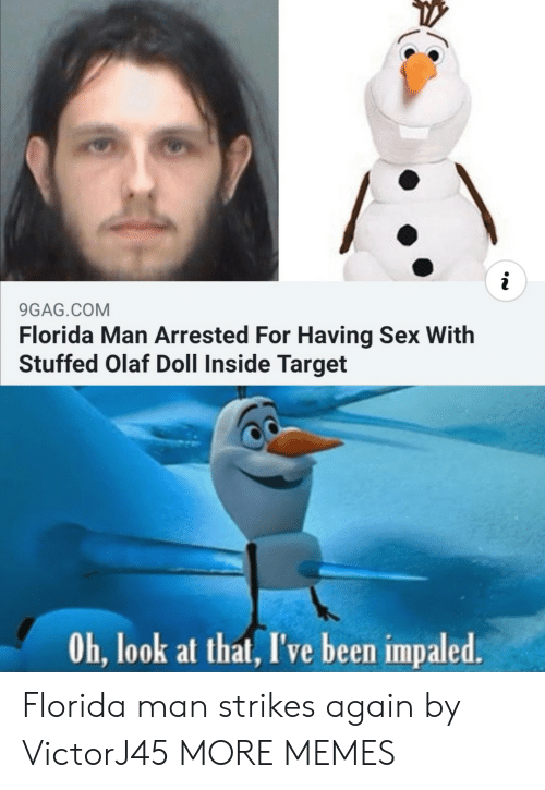 stuffed: i  9GAG.COM  Florida Man Arrested For Having Sex With  Stuffed Olaf Doll Inside Target  Oh, look at that, I've been impaled. Florida man strikes again by VictorJ45 MORE MEMES