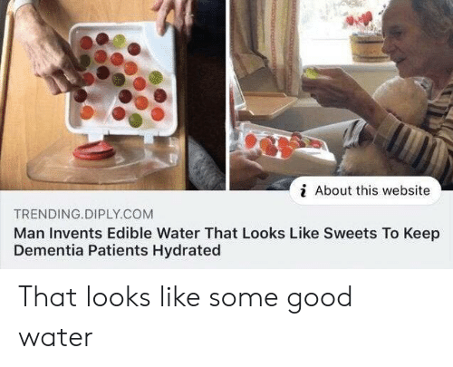 trending: i About this website  TRENDING.DIPLY.COM  Man Invents Edible Water That Looks Like Sweets To Keep  Dementia Patients Hydrated That looks like some good water