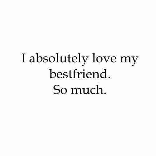 bestfriend: I absolutely love my  bestfriend  So much