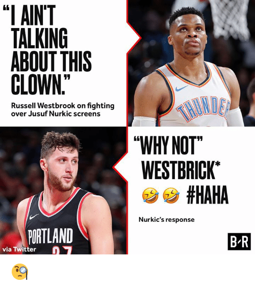 "Russell Westbrook, Twitter, and Haha: ""I AINT  TALKING  ABOUT THIS  CLOWN  Russell Westbrook on fighting  over Jusuf Nurkic screens  WHY NOT  WESTBRICK  #HAHA  Nurkic's response  PORTLAND  B R  via Twitter 🧐"