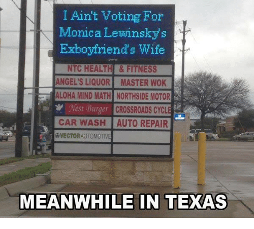 Automotive: I Ain't Voting For  Monica Lewinsky  Exboyfriend's wife  NTC HEALTH & FITNESS  ANGEL'S LIQUOR MASTER WOK  ALOHA MIND MATH NORTHSIDE MOTOR  m Mest Burger CROSSROADS CYCL  CAR WASH AUTO REPAIR  N  &VECTOR AUTOMOTIVE  MEANWHILE IN TEXAS