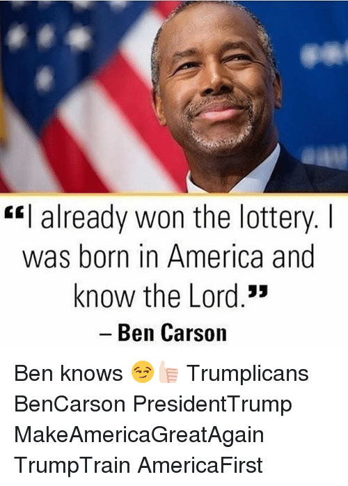 """America, Ben Carson, and Lottery: """"I already won the lottery.  was born in America and  know the Lord.""""  Ben Carson Ben knows 😏👍🏻 Trumplicans BenCarson PresidentTrump MakeAmericaGreatAgain TrumpTrain AmericaFirst"""