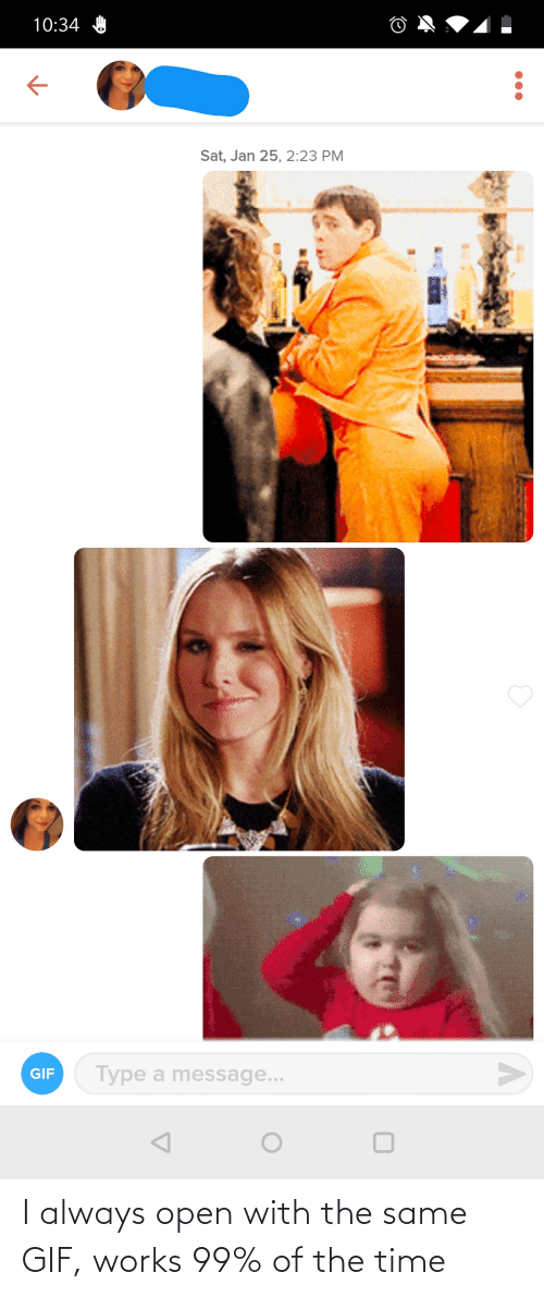 gif: I always open with the same GIF, works 99% of the time