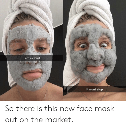 Cloud, Mask, and Market: I am a cloud  It wont stop So there is this new face mask out on the market.