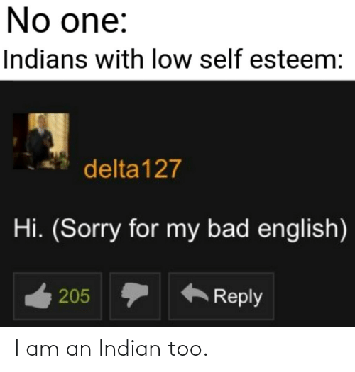 I Am: I am an Indian too.