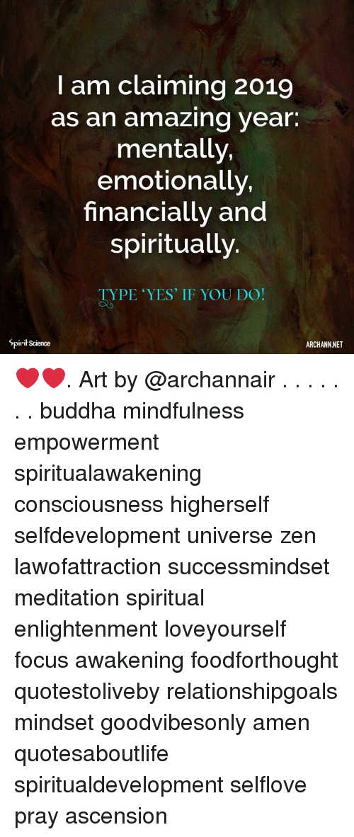 Mindfulness: I am claiming 2019  as an amazing year.  mentally,  emotionally,  financially and  spiritually  TYPE YES' IF YOU DO!  Spirit Science  ARCHANN NET ❤️❤️. Art by @archannair . . . . . . . buddha mindfulness empowerment spiritualawakening consciousness higherself selfdevelopment universe zen lawofattraction successmindset meditation spiritual enlightenment loveyourself focus awakening foodforthought quotestoliveby relationshipgoals mindset goodvibesonly amen quotesaboutlife spiritualdevelopment selflove pray ascension