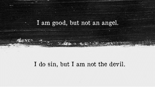 But I: I am good, but not an angel.  I do sin, but I am not the devi