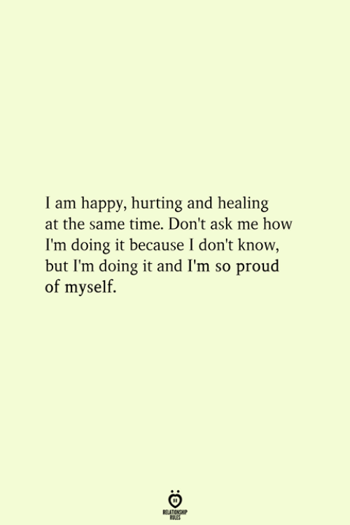 Happy, Time, and Proud: I am happy, hurting and healing  at the same time. Don't ask me how  I'm doing it because I don't know  but I'm doing it and I'm so proud  of myself.